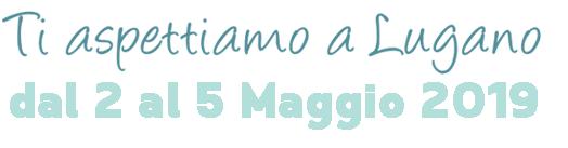 Ti aspettiamo a Lugano dal 12 al 15 Aprile